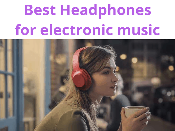 best headphones for electronic music